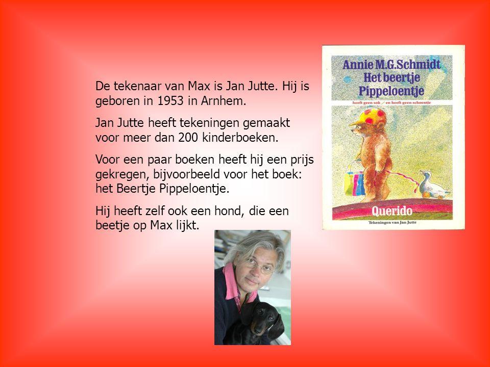 De tekenaar van Max is Jan Jutte. Hij is geboren in 1953 in Arnhem.