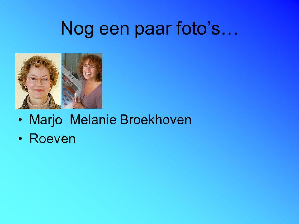 Nog een paar foto's… Marjo Melanie Broekhoven Roeven