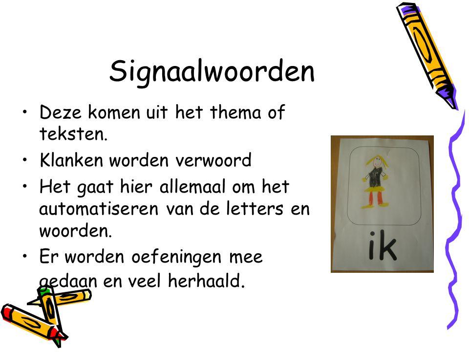 Signaalwoorden Deze komen uit het thema of teksten.