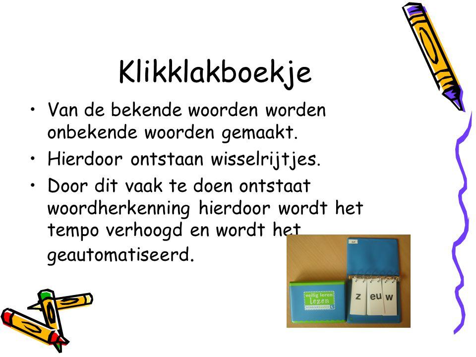 Klikklakboekje Van de bekende woorden worden onbekende woorden gemaakt. Hierdoor ontstaan wisselrijtjes.