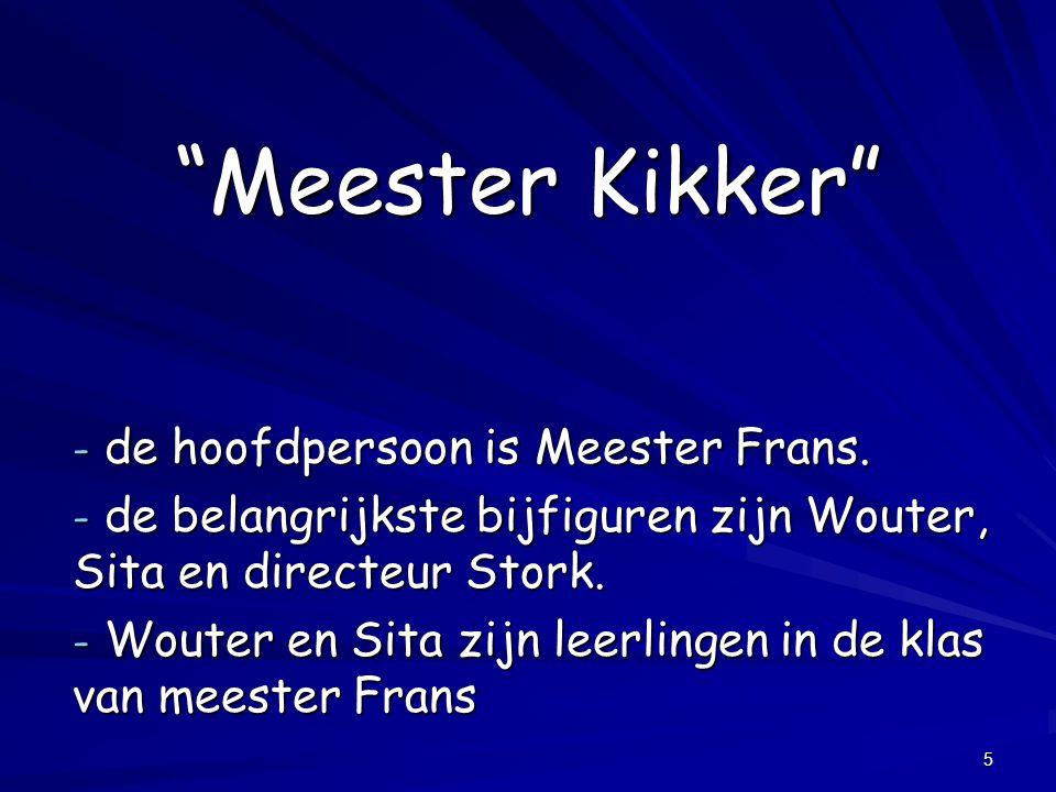 Meester Kikker de hoofdpersoon is Meester Frans.