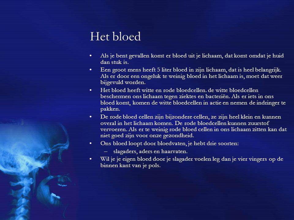 Het bloed Als je bent gevallen komt er bloed uit je lichaam, dat komt omdat je huid dan stuk is.