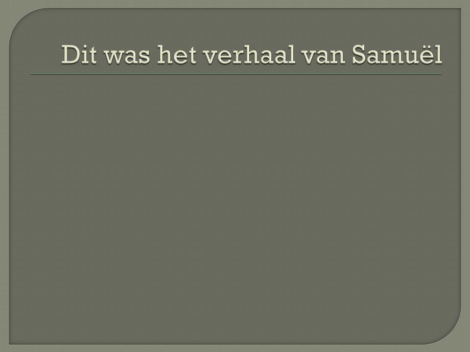 Dit was het verhaal van Samuël