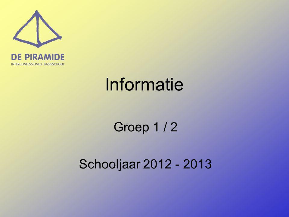 Informatie Groep 1 / 2 Schooljaar 2012 - 2013