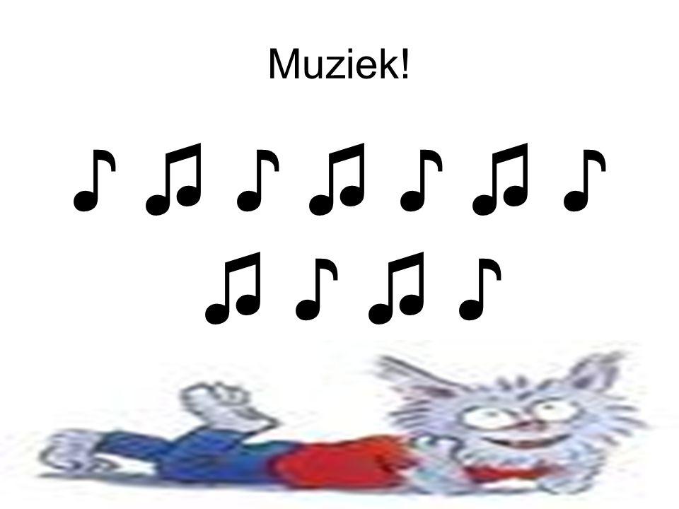 Muziek! ♪ ♫ ♪ ♫ ♪ ♫ ♪ ♫ ♪ ♫ ♪