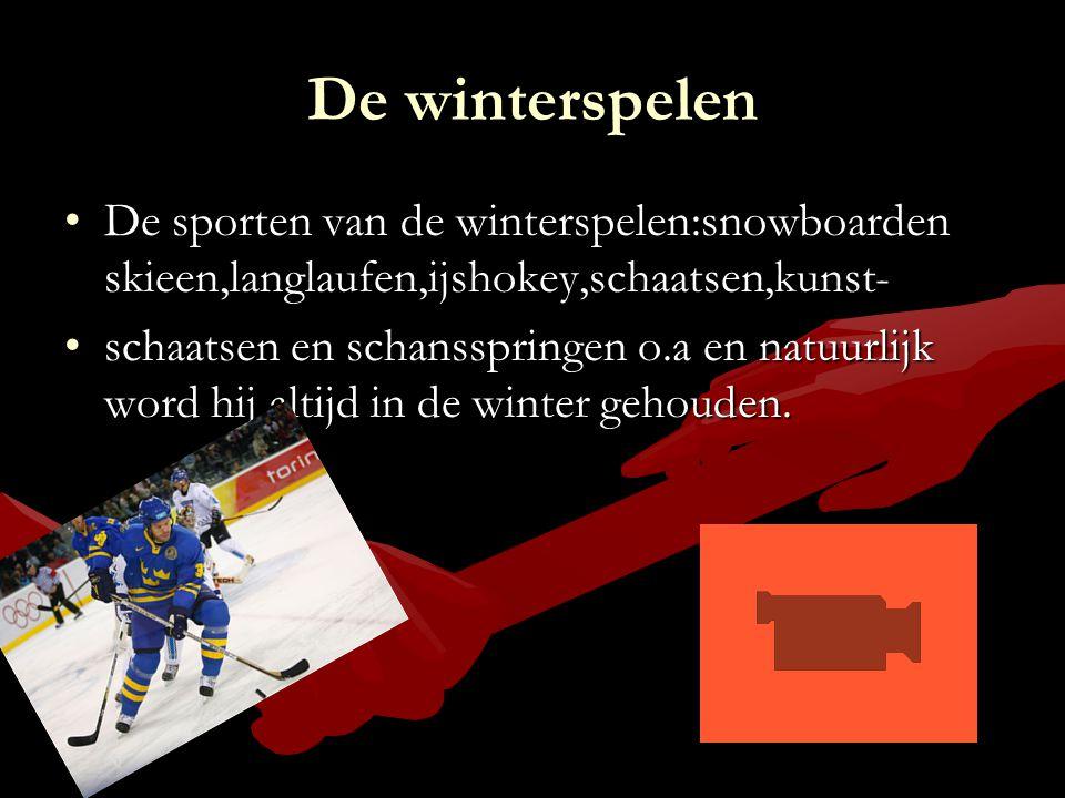 De winterspelen De sporten van de winterspelen:snowboarden skieen,langlaufen,ijshokey,schaatsen,kunst-