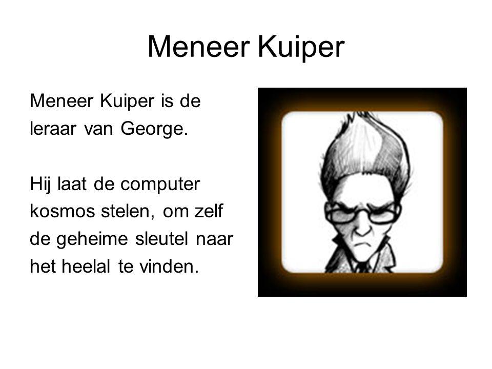 Meneer Kuiper Meneer Kuiper is de leraar van George.
