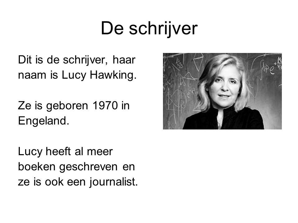 De schrijver Dit is de schrijver, haar naam is Lucy Hawking.