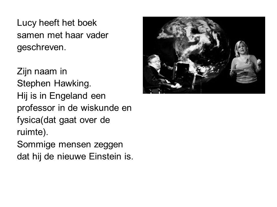 Lucy heeft het boek samen met haar vader. geschreven. Zijn naam in. Stephen Hawking. Hij is in Engeland een.