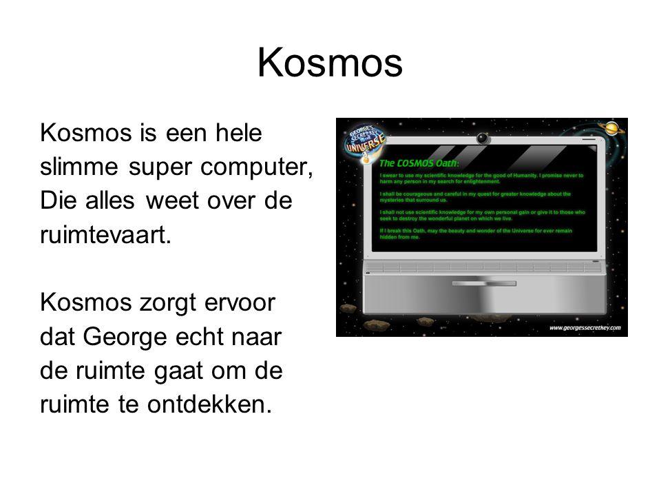 Kosmos Kosmos is een hele slimme super computer,