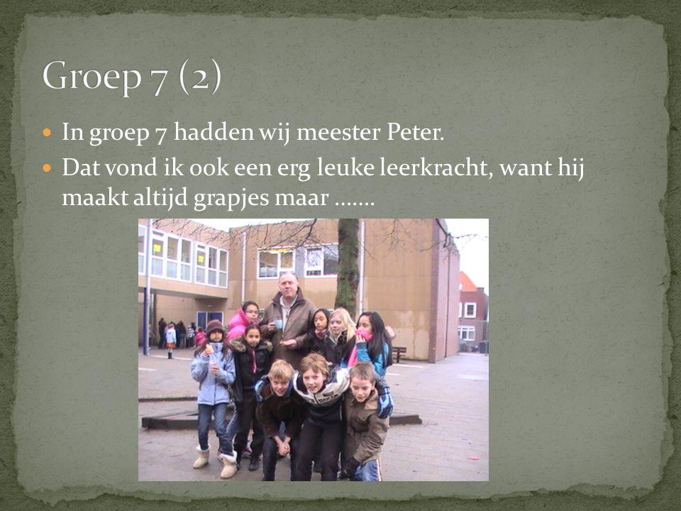 Groep 7 (2) In groep 7 hadden wij meester Peter.
