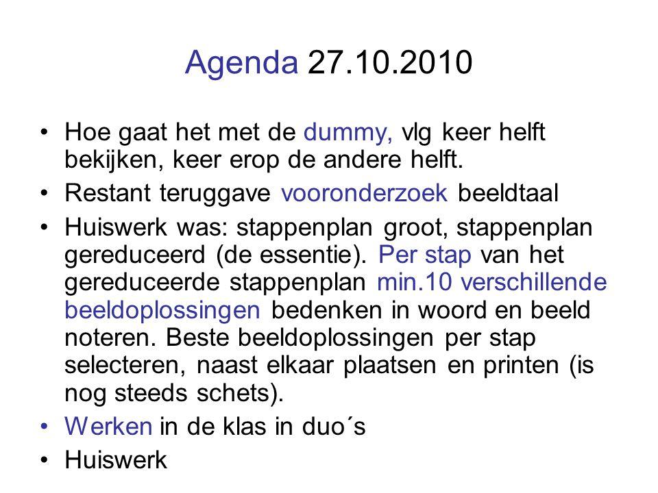 Agenda 27.10.2010 Hoe gaat het met de dummy, vlg keer helft bekijken, keer erop de andere helft. Restant teruggave vooronderzoek beeldtaal.