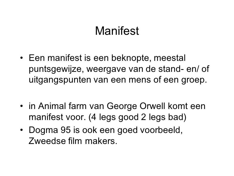Manifest Een manifest is een beknopte, meestal puntsgewijze, weergave van de stand- en/ of uitgangspunten van een mens of een groep.