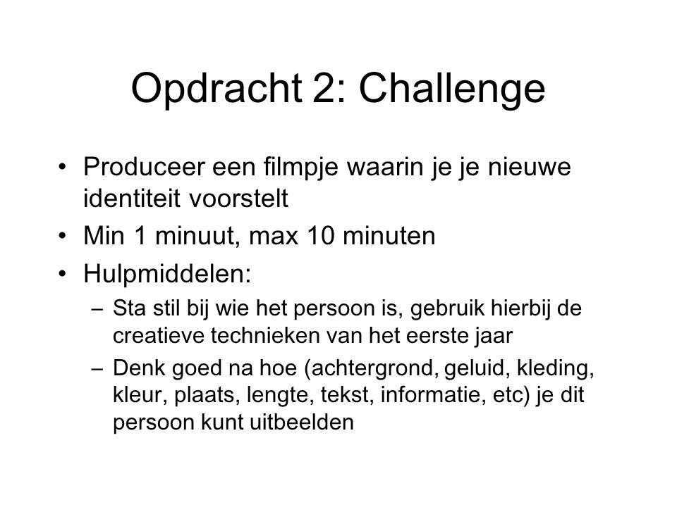 Opdracht 2: Challenge Produceer een filmpje waarin je je nieuwe identiteit voorstelt. Min 1 minuut, max 10 minuten.