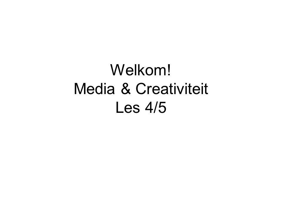 Welkom! Media & Creativiteit Les 4/5