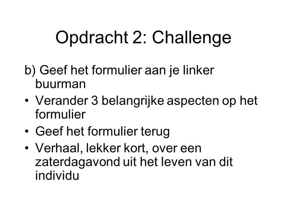 Opdracht 2: Challenge b) Geef het formulier aan je linker buurman