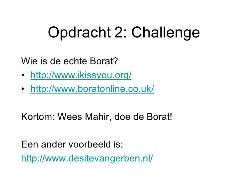 Opdracht 2: Challenge Wie is de echte Borat http://www.ikissyou.org/
