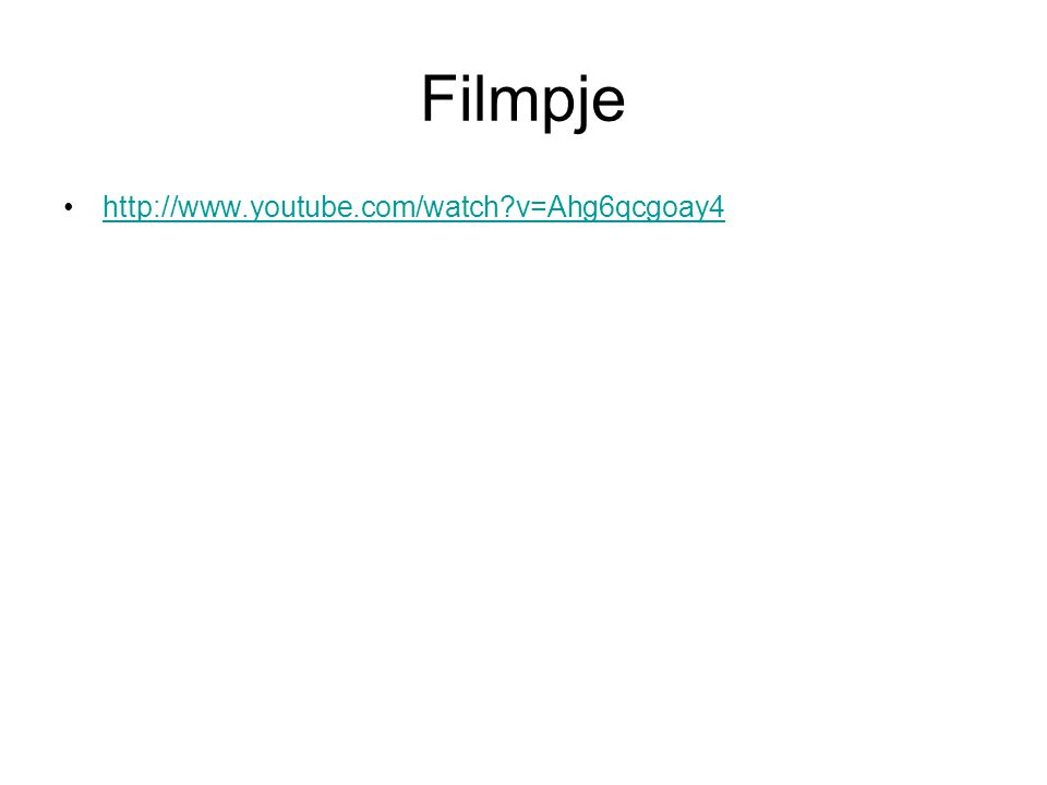 Filmpje http://www.youtube.com/watch v=Ahg6qcgoay4