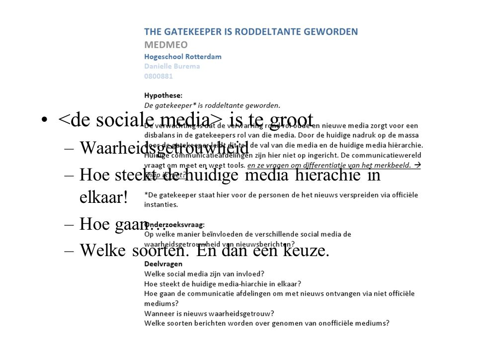 <de sociale media> is te groot