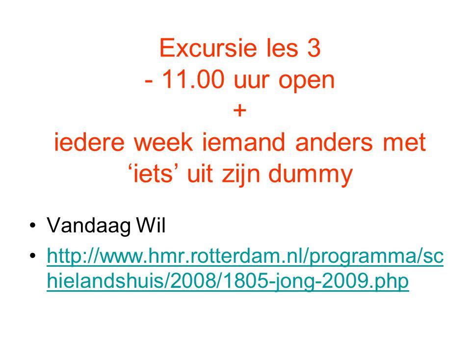 Excursie les 3 - 11.00 uur open + iedere week iemand anders met 'iets' uit zijn dummy