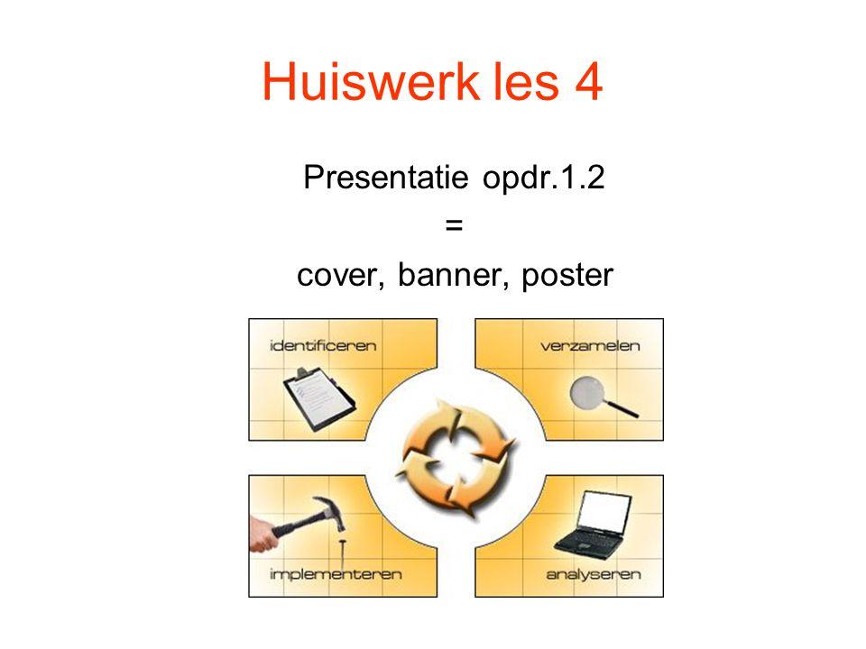 Huiswerk les 4 Presentatie opdr.1.2 = cover, banner, poster