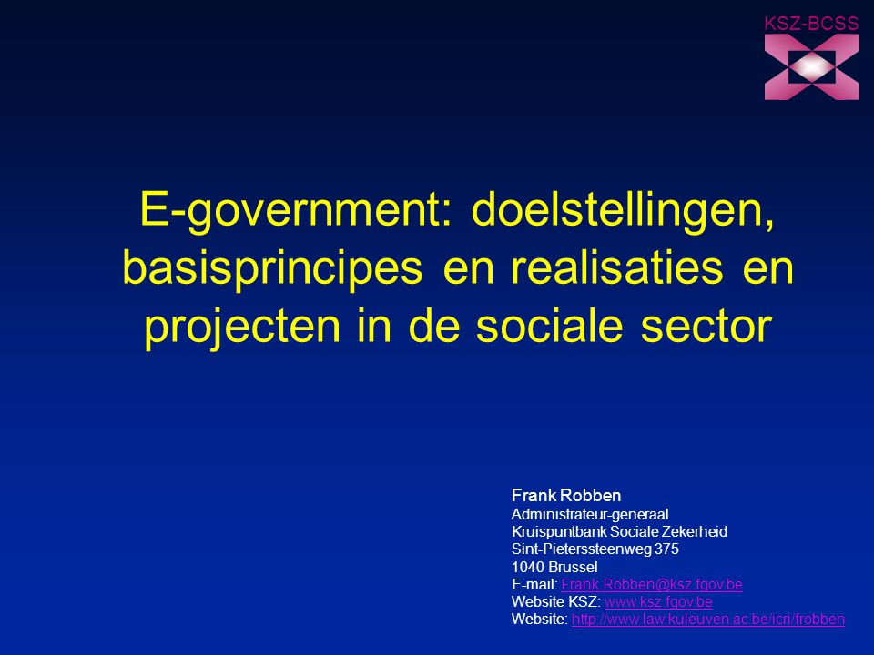 KSZ-BCSS E-government: doelstellingen, basisprincipes en realisaties en projecten in de sociale sector.