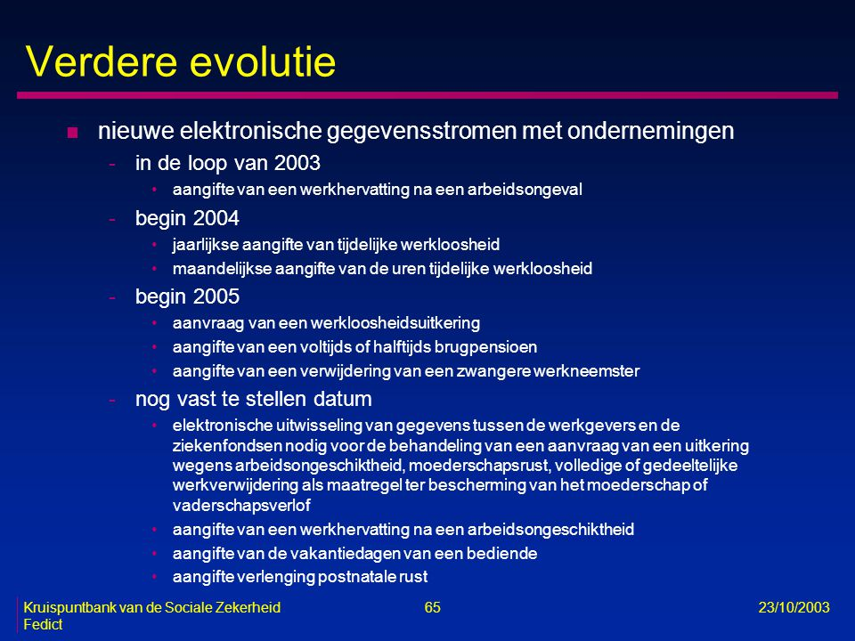 Verdere evolutie nieuwe elektronische gegevensstromen met ondernemingen. in de loop van 2003. aangifte van een werkhervatting na een arbeidsongeval.