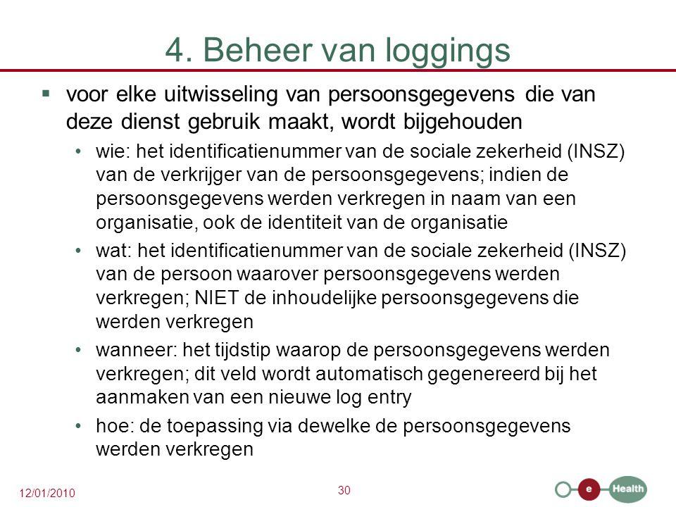 4. Beheer van loggings voor elke uitwisseling van persoonsgegevens die van deze dienst gebruik maakt, wordt bijgehouden.