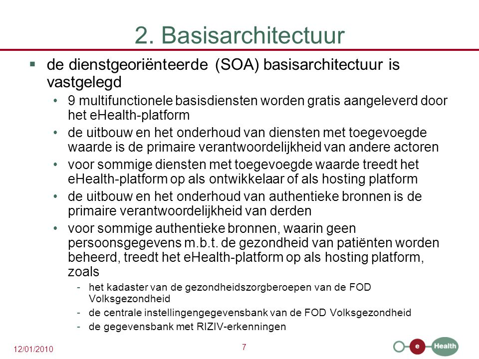 2. Basisarchitectuur de dienstgeoriënteerde (SOA) basisarchitectuur is vastgelegd.