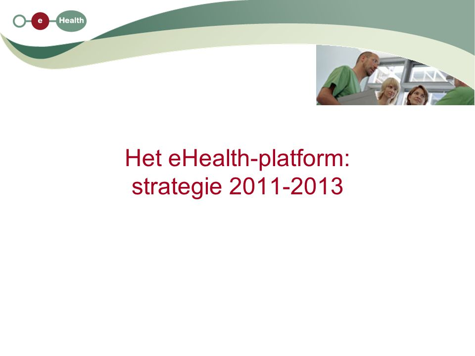 Het eHealth-platform: strategie 2011-2013
