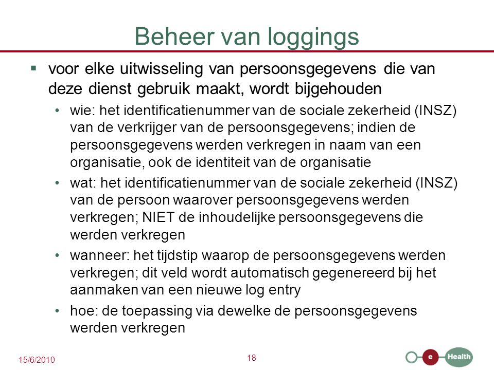 Beheer van loggings voor elke uitwisseling van persoonsgegevens die van deze dienst gebruik maakt, wordt bijgehouden.