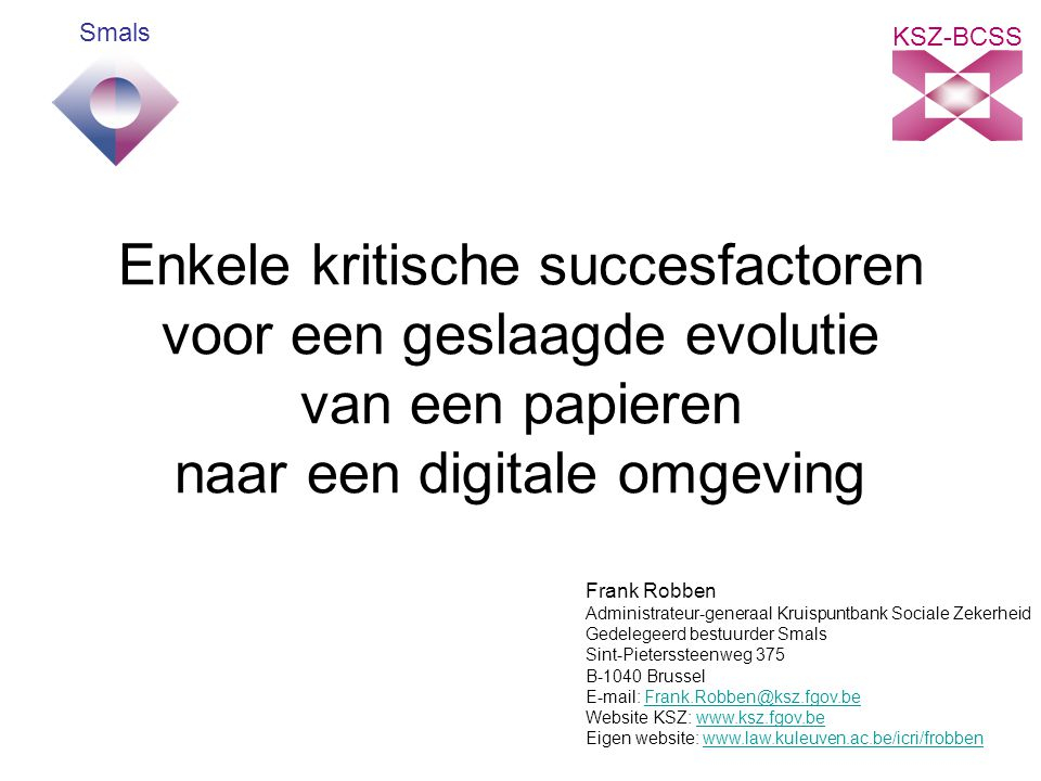 Smals KSZ-BCSS. Enkele kritische succesfactoren voor een geslaagde evolutie van een papieren naar een digitale omgeving.
