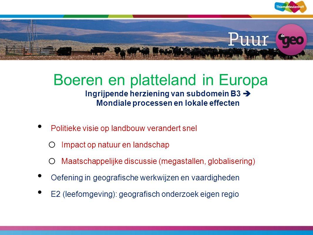 Boeren en platteland in Europa Ingrijpende herziening van subdomein B3  Mondiale processen en lokale effecten