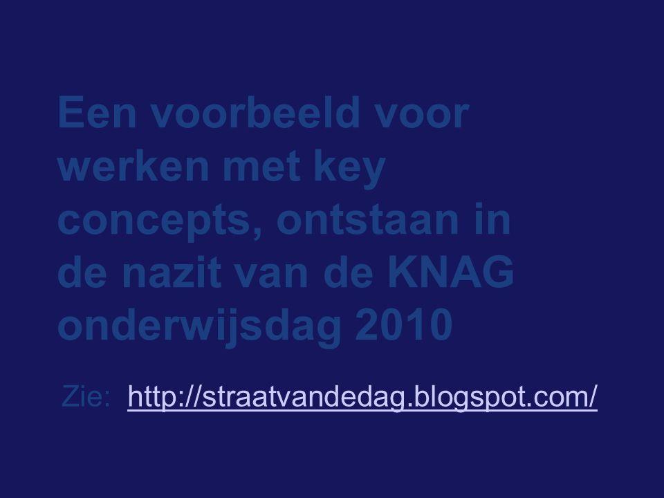 Een voorbeeld voor werken met key concepts, ontstaan in de nazit van de KNAG onderwijsdag 2010