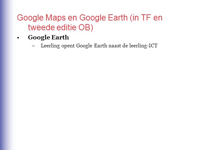 Google Maps en Google Earth (in TF en tweede editie OB)