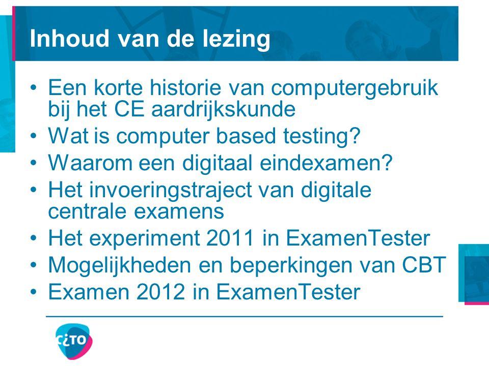 Inhoud van de lezing Een korte historie van computergebruik bij het CE aardrijkskunde. Wat is computer based testing