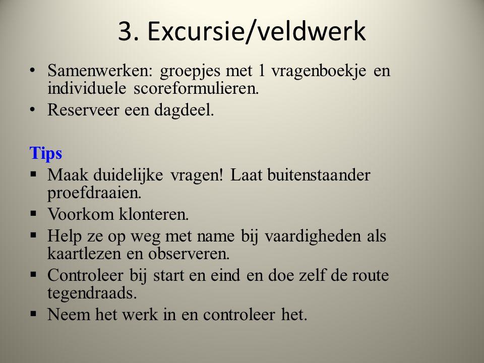 3. Excursie/veldwerk Samenwerken: groepjes met 1 vragenboekje en individuele scoreformulieren. Reserveer een dagdeel.