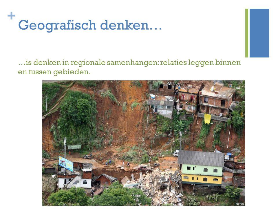 Geografisch denken… …is denken in regionale samenhangen: relaties leggen binnen en tussen gebieden.