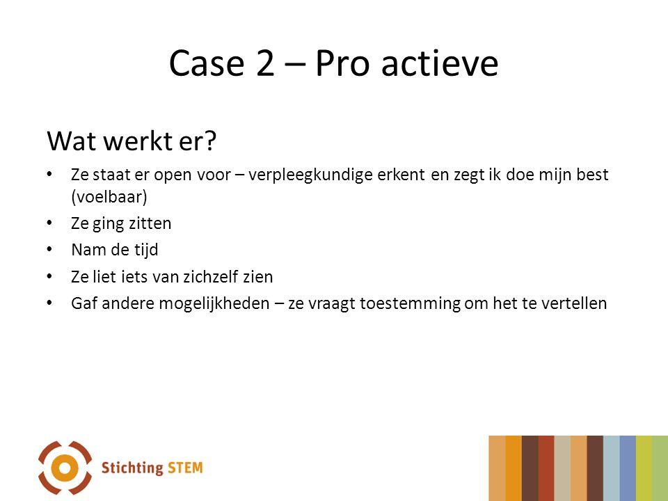 Case 2 – Pro actieve Wat werkt er