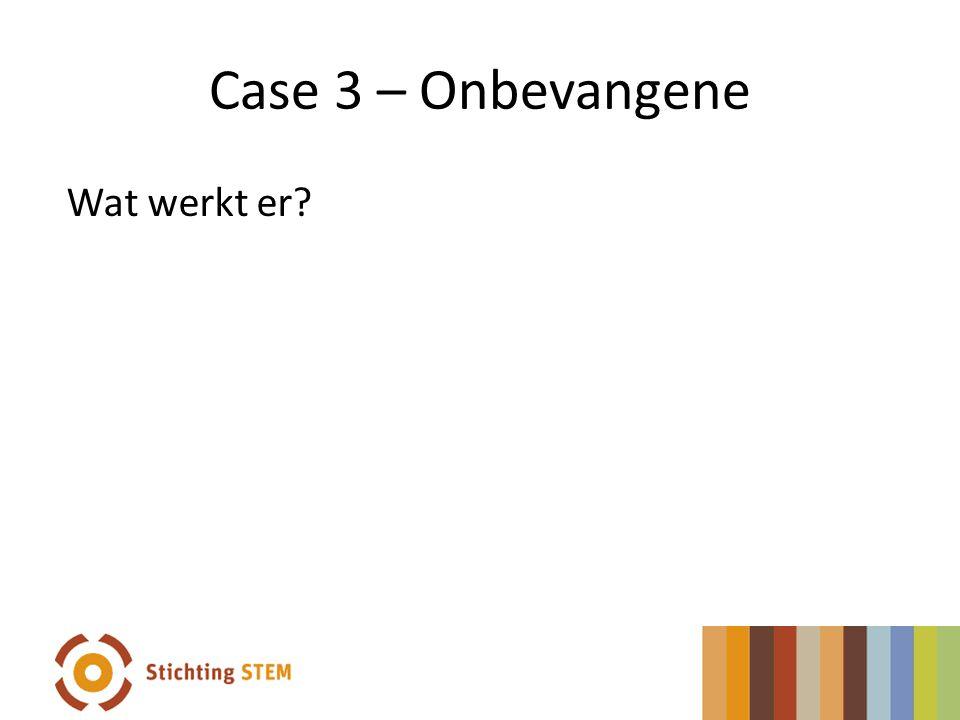 Case 3 – Onbevangene Wat werkt er