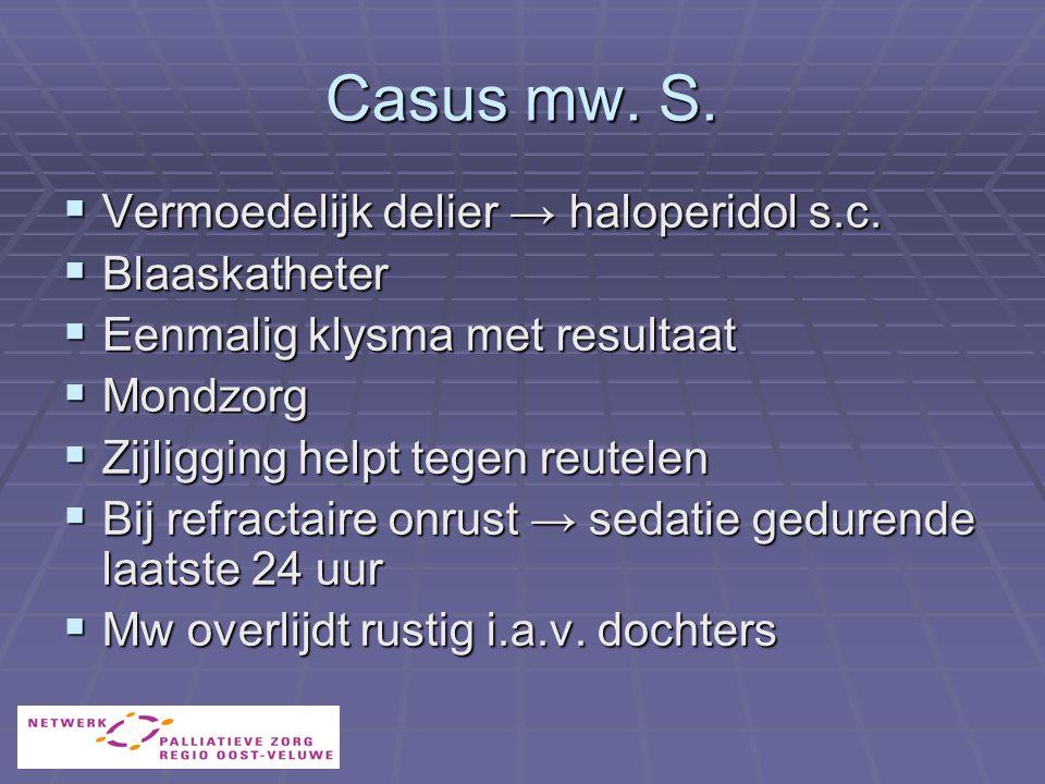 Casus mw. S. Vermoedelijk delier → haloperidol s.c. Blaaskatheter