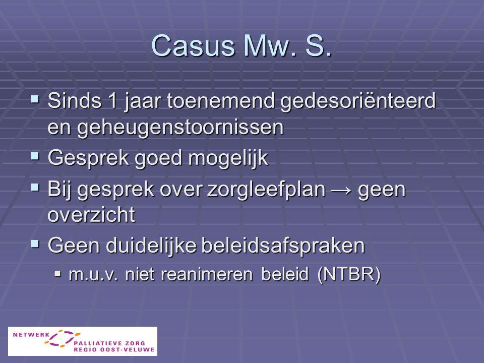 Casus Mw. S. Sinds 1 jaar toenemend gedesoriënteerd en geheugenstoornissen. Gesprek goed mogelijk.