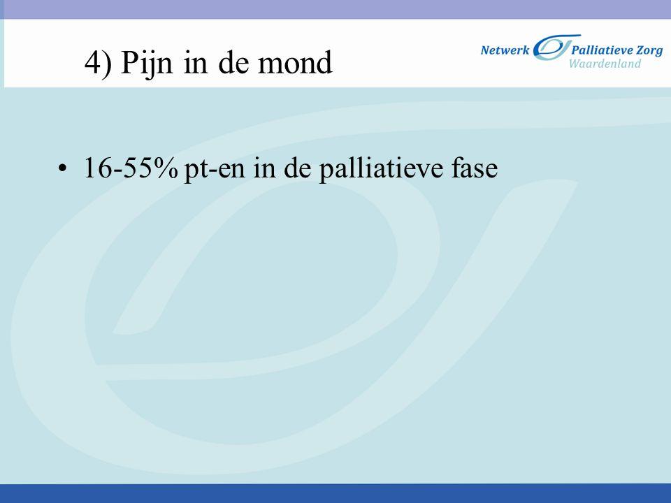 4) Pijn in de mond 16-55% pt-en in de palliatieve fase