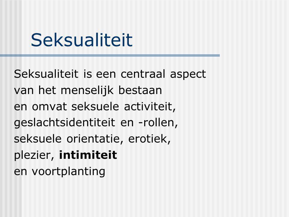Seksualiteit Seksualiteit is een centraal aspect