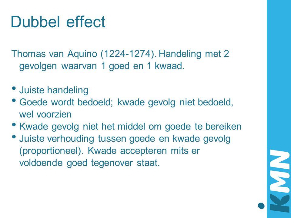 Dubbel effect Thomas van Aquino (1224-1274). Handeling met 2 gevolgen waarvan 1 goed en 1 kwaad. Juiste handeling.