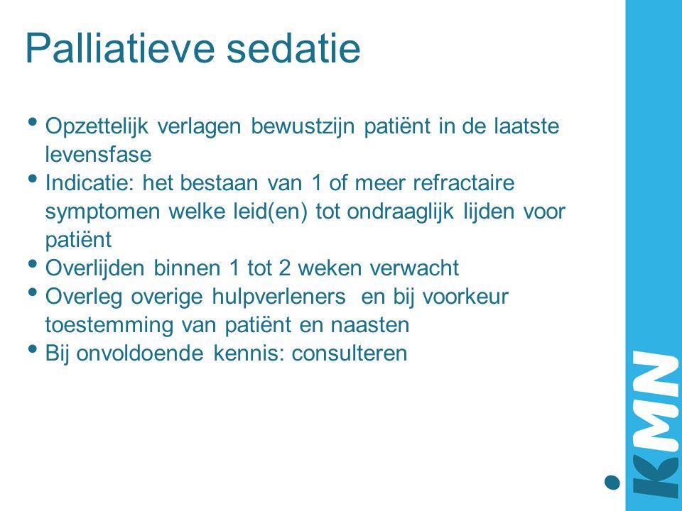 Palliatieve sedatie Opzettelijk verlagen bewustzijn patiënt in de laatste levensfase.