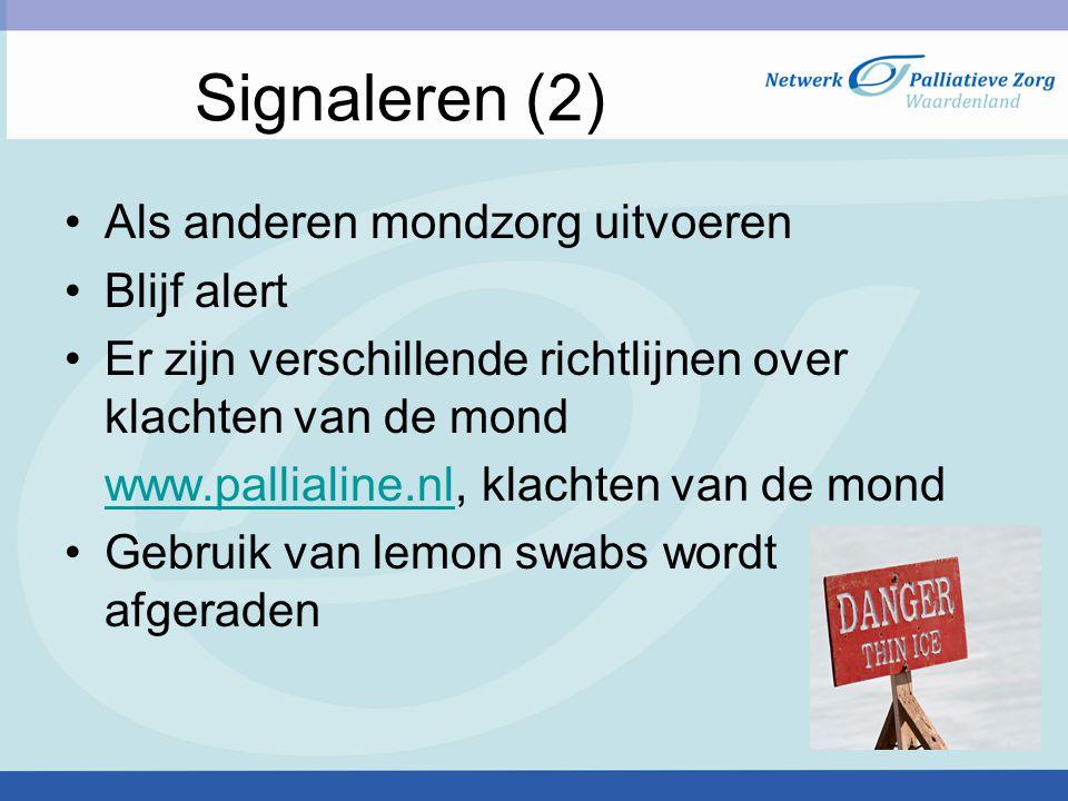Signaleren (2) Als anderen mondzorg uitvoeren Blijf alert