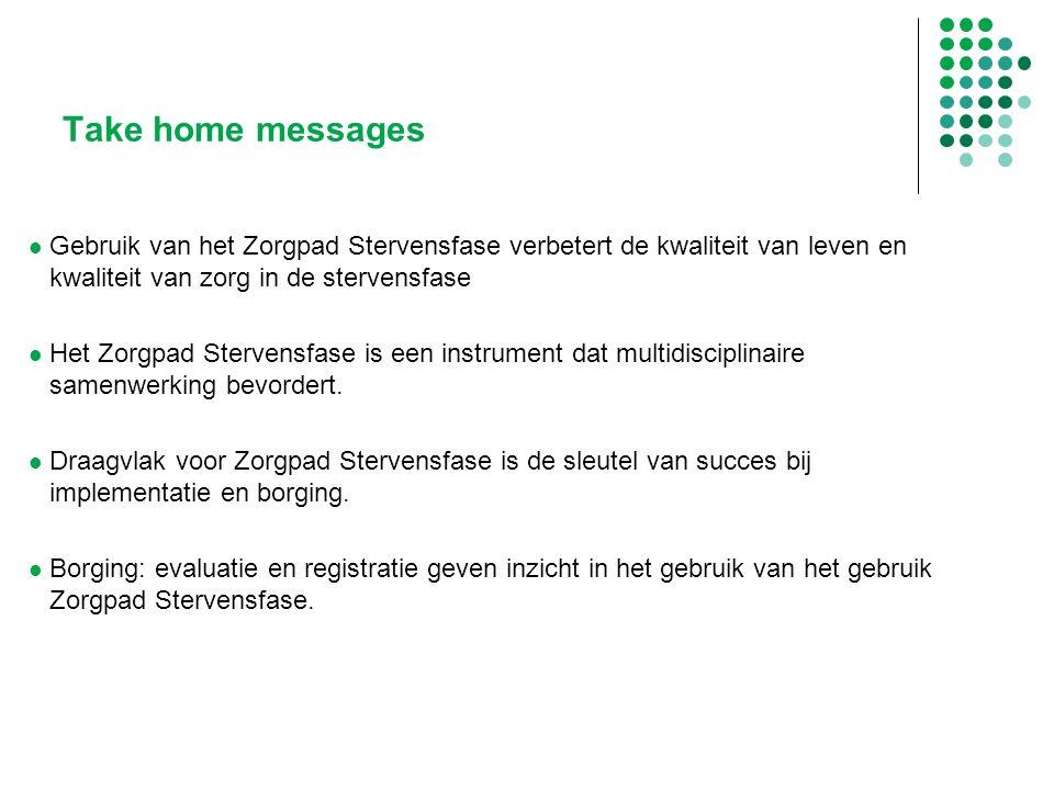 Take home messages Gebruik van het Zorgpad Stervensfase verbetert de kwaliteit van leven en kwaliteit van zorg in de stervensfase.