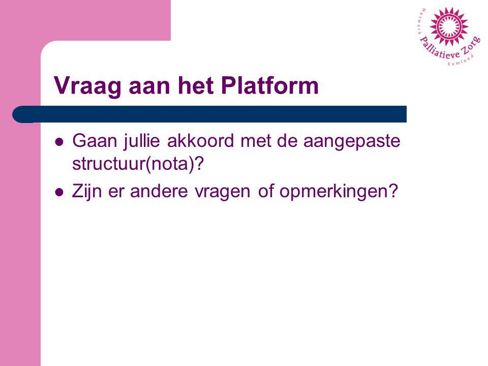 Vraag aan het Platform Gaan jullie akkoord met de aangepaste structuur(nota).