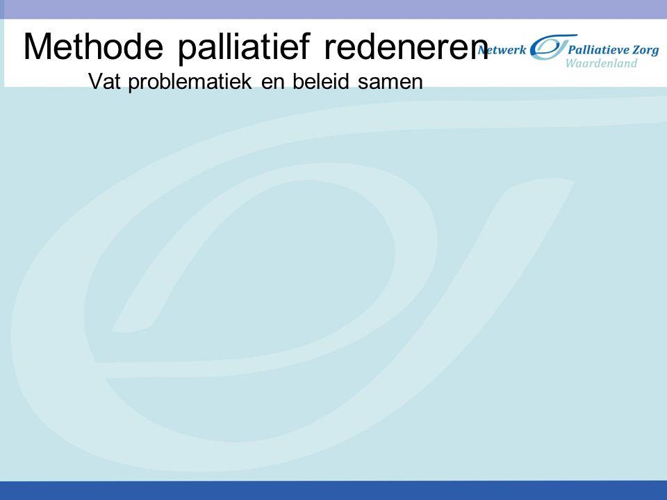 Methode palliatief redeneren Vat problematiek en beleid samen